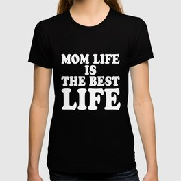Mom life is the best life cool clever quotes funny t-shirt T-shirt