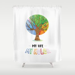 Colour Of My Life Shower Curtain