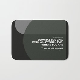 """Theodore Roosevelt Quote """"Do what you can, with what you have, where you are"""" Bath Mat"""