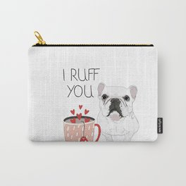 I Ruff You French Bulldog Carry-All Pouch