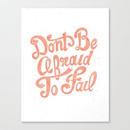 Don't Be Afraid To Fail  Canvas Print
