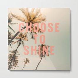 Choose To Shine Metal Print