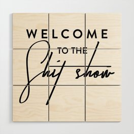 Welcome to the shit-show funny quote Wood Wall Art