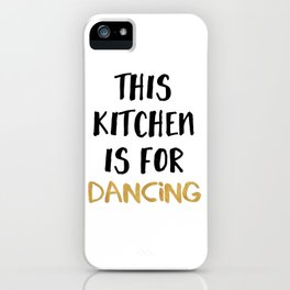 THIS KITCHEN IS FOR DANCING iPhone Case