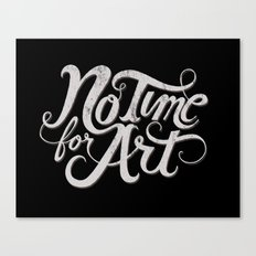 No Time For Art Canvas Print