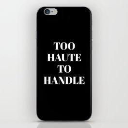 TOO HAUTE TO HANDLE (Black & White) iPhone Skin