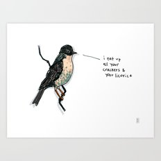 I Eat Up All Your Crackers & Your Licorice Art Print