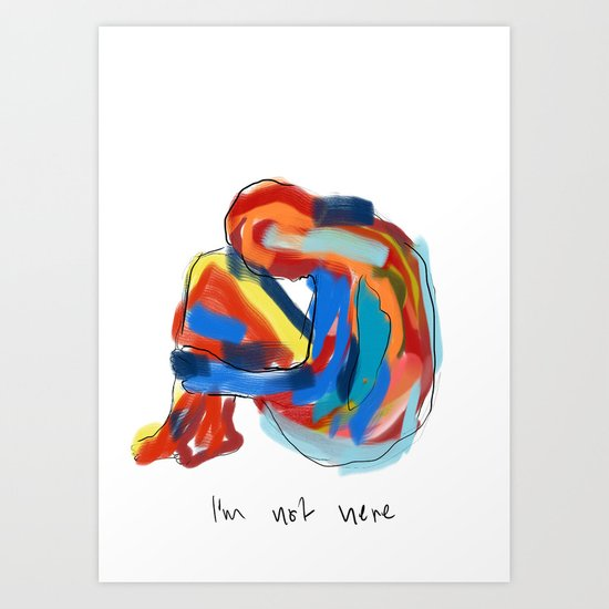 I'm not here. Art Print
