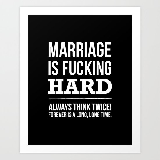 Marriage is Fucking Hard - Black & White  Art Print