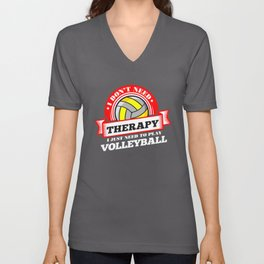 Funny quote 'I Don't Need Therapy I Just Need To Play Volleyball' T Shirt Unisex V-Neck