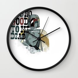 He' not good to me dead Wall Clock