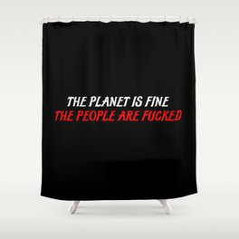 the planet is fine sayings Shower Curtain