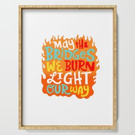 May The Bridges We Burn Light Our Way Motivational Quotes Serving Tray