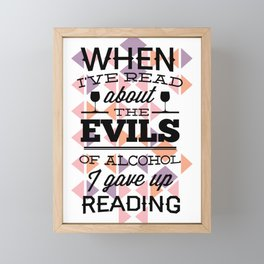 When Ive Read About The Evils Of Alcohol I Gave Up Reading Framed Mini Art Print
