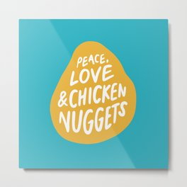 Peace, Love & Chicken Nuggets Metal Print