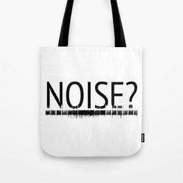 Noise? Tote Bag