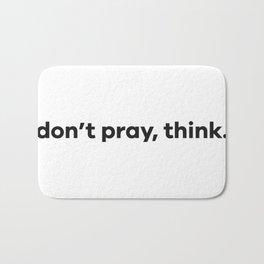 don't pray, think. Bath Mat