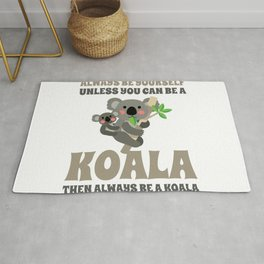 Always Be Yourself Unless You Can Be A Koala Rug