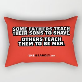 SOME FATHERS TEACH THEIR SONS TO SHAVE. OTHERS TEACH THEM TO BE MEN. Rectangular Pillow