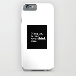 hang on , let me overthink this iPhone Case