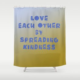 Love each other by spreading kindness Shower Curtain