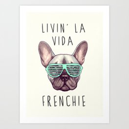 French bulldog - Livin' la vida Frenchie Art Print