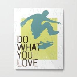 Do What You Love : Skate Metal Print