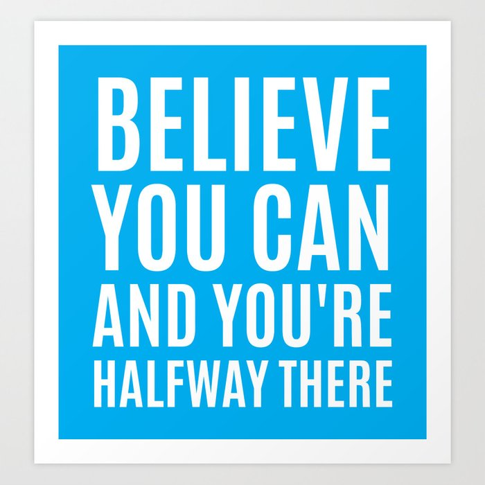 BELIEVE YOU CAN AND YOU'RE HALFWAY THERE (CYAN) Art Print