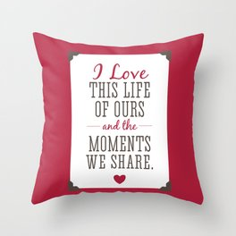 Loving Our Life Together Throw Pillow