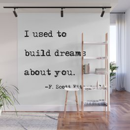 I used to build dreams about you - F. Scott Fitzgerald quote Wall Mural