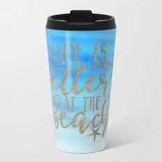 LIFE IS BETTER AT THE BEACH - Summer Ocean Sea Metal Travel Mug
