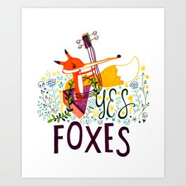 Yes. Foxes. Art Print