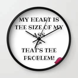 My heart is the size od my ass! Wall Clock