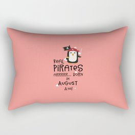 Real Pirates are born in AUGUST T-Shirt D47rd Rectangular Pillow