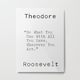 Teddy Roosevelt uplifting quote Metal Print