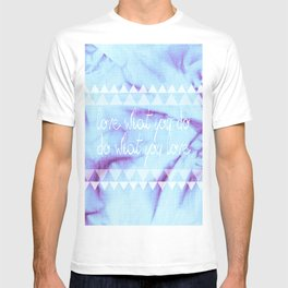 Love what you do, Do what you Love. - TWO T-shirt