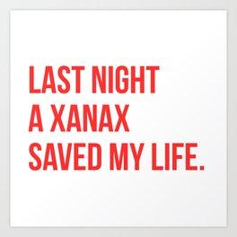 Last night a Xanax saved my life. Art Print