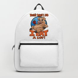 That's What I Do - I Eat A Lot - Fat Pig Backpack
