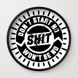 Don't start no shit, won't be no shit. Wall Clock