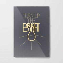 Turn up the bright Metal Print