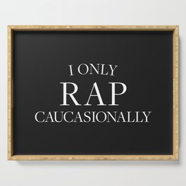 I Only Rap Caucasionally Serving Tray