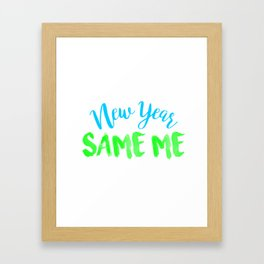 New Year Same Me Framed Art Print