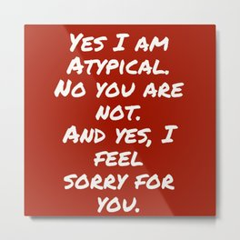 Yes I am Atypical Metal Print
