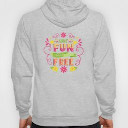 Have Fun And Be Free Hoody