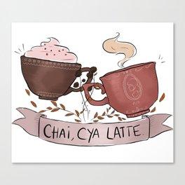 Chai, cya latte! Canvas Print