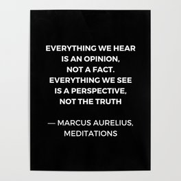 Stoic Wisdom Quotes - Marcus Aurelius Meditations - Everything we hear is an opinion Poster