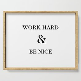 work hard & be nice Serving Tray