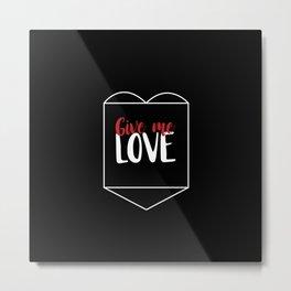 Give Me Love Black Heart Metal Print