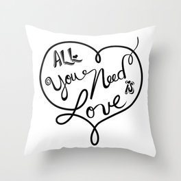All you need is love - Lettering Black and White Throw Pillow