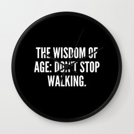 The wisdom of age don t stop walking Wall Clock